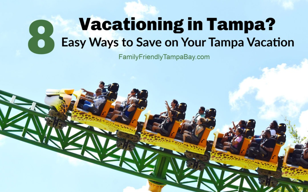 Vacationing in Tampa? 8 Easy Ways to Save on Your Tampa Vacation